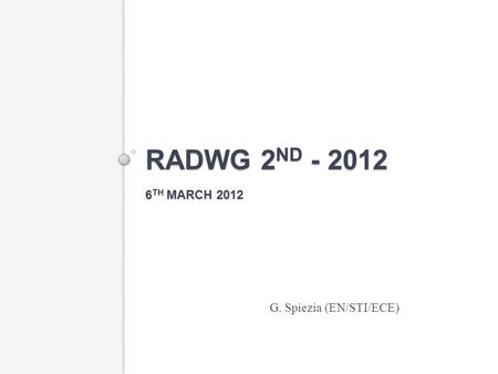 RADWG 2 ND - 2012 6 TH MARCH 2012 G. Spiezia (EN/STI/ECE)