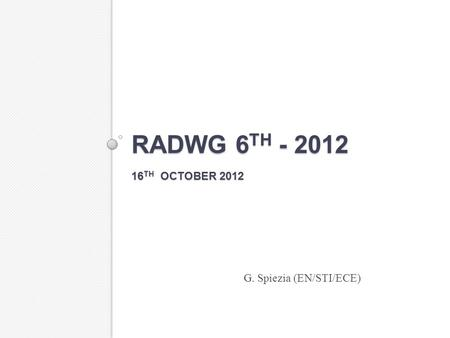 RADWG 6 TH - 2012 16 TH OCTOBER 2012 G. Spiezia (EN/STI/ECE)