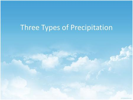 Three Types of Precipitation