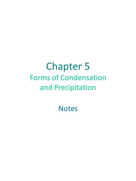 Chapter 5 Forms of Condensation and Precipitation Notes.