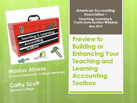 Preview to Building or Enhancing Your Teaching and Learning Accounting Toolbox American Accounting Association – Teaching, Learning & Curriculum Section.