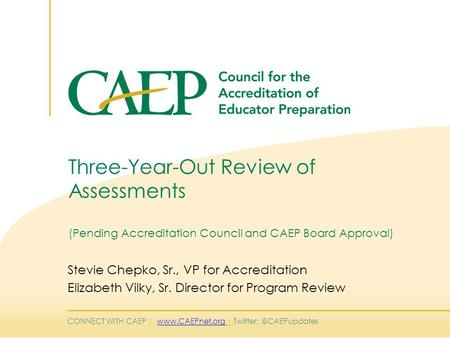 CONNECT WITH CAEP |  | Three-Year-Out Review of Assessments (Pending Accreditation Council and CAEP.