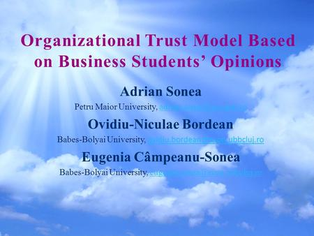 Organizational Trust Model Based on Business Students' Opinions Adrian Sonea Petru Maior University, Ovidiu-Niculae.