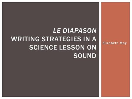 Elizabeth May LE DIAPASON WRITING STRATEGIES IN A SCIENCE LESSON ON SOUND.