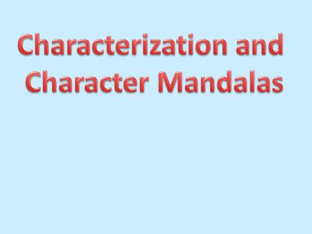 Characterization Characterization is the art of creating characters for a narrative. This involves the process of conveying information about them through.
