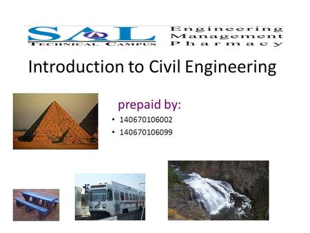 Introduction to Civil Engineering prepaid by: 140670106002 140670106099.