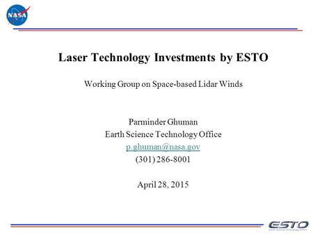 Laser Technology Investments by ESTO Working Group on Space-based Lidar Winds Parminder Ghuman Earth Science Technology Office (301)