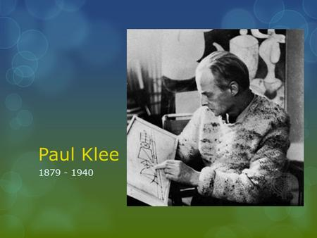 Paul Klee 1879 - 1940. Paul Klee's Life  Swiss-born painter and graphic artist  Grew up in a musical family  At the age of 8 years old, his grandmother.