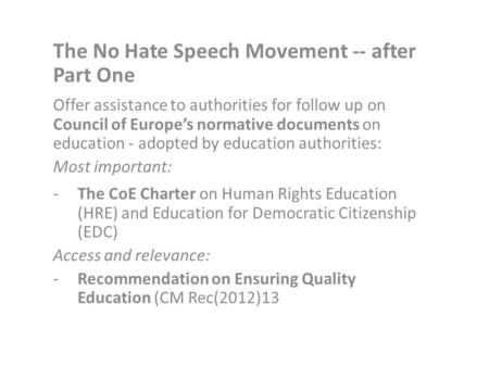 The No Hate Speech Movement -- after Part One Offer assistance to authorities for follow up on Council of Europe's normative documents on education - adopted.