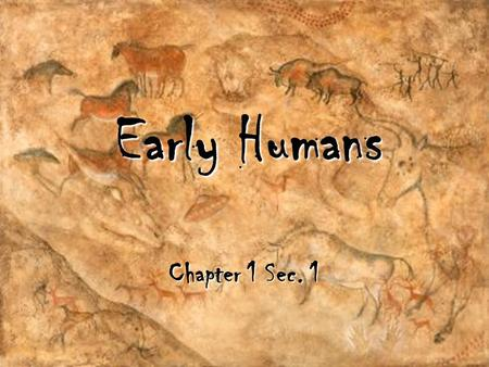 Early Humans Chapter 1 Sec. 1.