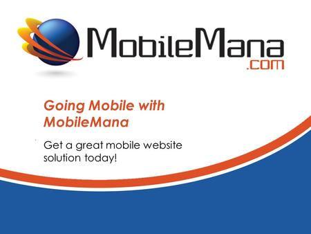 Going Mobile with MobileMana Get a great mobile website solution today!
