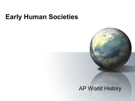 Early Human Societies AP World History. Paleolithic Age 2 million to 8,000 BCE.