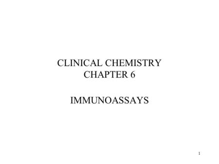 1 CLINICAL CHEMISTRY CHAPTER 6 IMMUNOASSAYS. 2 Introduction –In the last chapter, we discussed a variety of analytical techniques –In this chapter we'll.