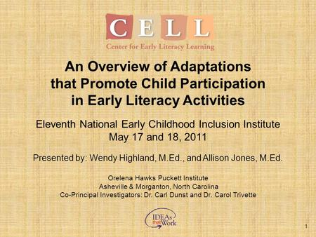 1 An Overview of Adaptations that Promote Child Participation in Early Literacy Activities Eleventh National Early Childhood Inclusion Institute May 17.