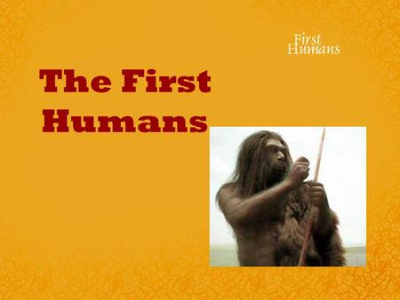 The First Humans. 65 Million Years Ago DinosaursDinosaurs died out app 65 million years ago. The first human like hominids did not appear until around.