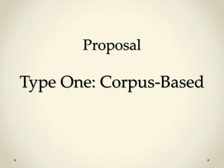 Proposal Type One: Corpus-Based. The following is a list of items typically included in a Type One research proposal for MA in translation studies. The.