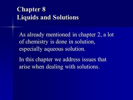 Chapter 8 Liquids and Solutions As already mentioned in chapter 2, a lot of chemistry is done in solution, especially aqueous solution. In this chapter.