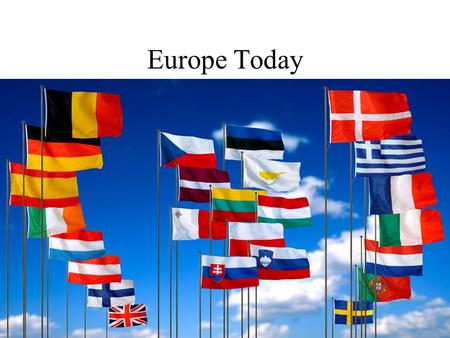 Europe Today. What do you know? How many European languages do you know? Who are some European artists and musicians from the past? What authors do you.