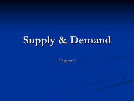 Supply & Demand Chapter 2. Demand Desire, willingness & ability to buy a product Desire, willingness & ability to buy a product Must Must Want to buy.