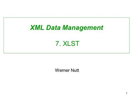 1 XML Data Management 7. XLST Werner Nutt. Kernow and Saxon To demo XSLT, we use Kernow –Kernow is a (graphical) front end for Saxon Saxon is an XSLT,