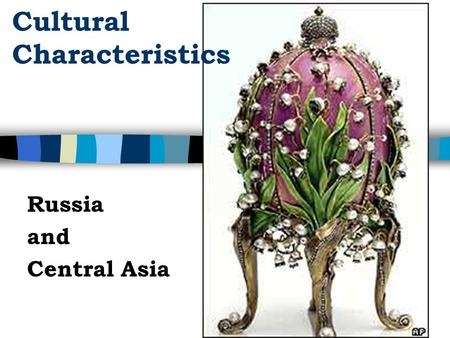 Russia and Central Asia Cultural Characteristics.