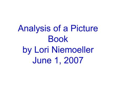 Analysis of a Picture Book by Lori Niemoeller June 1, 2007.