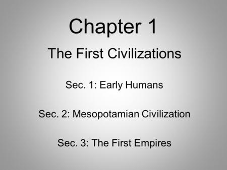 Chapter 1 The First Civilizations Sec. 1: Early Humans