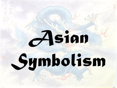 Asian Symbolism. Oriental Painting Chinese painting began 2,000 years ago Artists painted on silk or paper Used brush and ink Painted from memory.