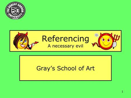 1 Referencing A necessary evil Gray's School of Art.