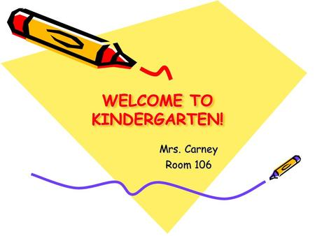 WELCOME TO KINDERGARTEN! Mrs. Carney Room 106 How to get in contact with Mrs. Carney?  Marble notebook: best way to contact me   address:
