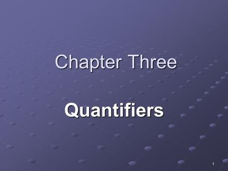 1 Chapter Three Quantifiers. 2 Introduction Kinds of quantifiers There are two kinds of quantifiers which are A.Quantifiers B.Distribution QuantifiersExamples: