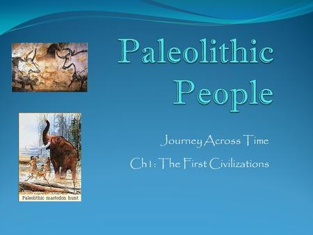 Journey Across Time Ch1: The First Civilizations.