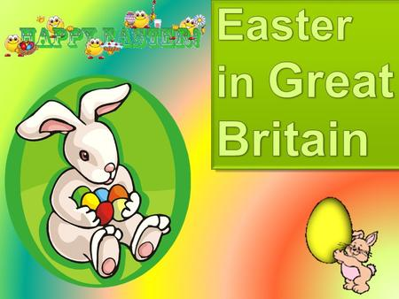 Easter is a symbol of new life. In England it happens on the first Sunday after the first full moon in spring. It is dedicated to Jesus Christ resurrection.