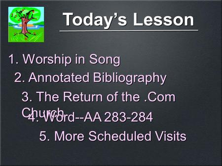 Today's Lesson 3. The Return of the.Com Church 4. Word--AA 283-284 5. More Scheduled Visits 4. Word--AA 283-284 5. More Scheduled Visits 1. Worship in.