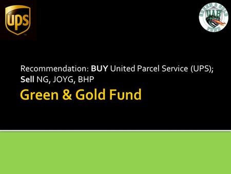 Recommendation: BUY United Parcel Service (UPS); Sell NG, JOYG, BHP.