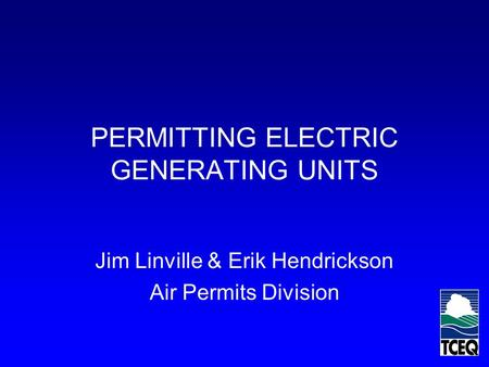 PERMITTING ELECTRIC GENERATING UNITS Jim Linville & Erik Hendrickson Air Permits Division.