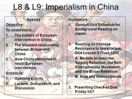 L8 & L9: Imperialism in China Agenda Objective: To understand… 1.The history of European intervention in China. 2.The troubled relationship between Britain.