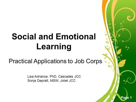 Free Powerpoint Templates Page 1 Social and Emotional Learning Practical Applications to Job Corps Lisa Adriance, PhD, Cascades JCC Sonja Depratt, MSW,