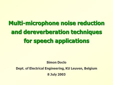 speech enhancement and noise reduction techniques Automatic speech recognition where efficient noise reduction techniques are required a crucial component of a practical noisy speech enhancement system is the estimation of the noise power spectrum density (psd), which can be used to compute the a priori signal-to- noise ratio (snr) and subsequently the spectral gain.