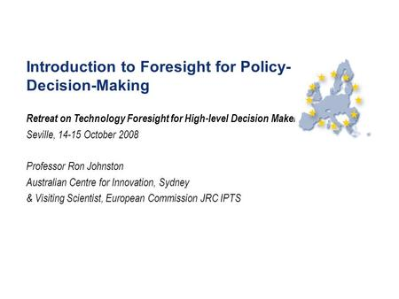 Introduction to Foresight for Policy- and Decision-Making Retreat on Technology Foresight for High-level Decision Makers Seville, 14-15 October 2008 Professor.