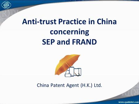 Anti-trust Practice in China concerning SEP and FRAND China Patent Agent (H.K.) Ltd.