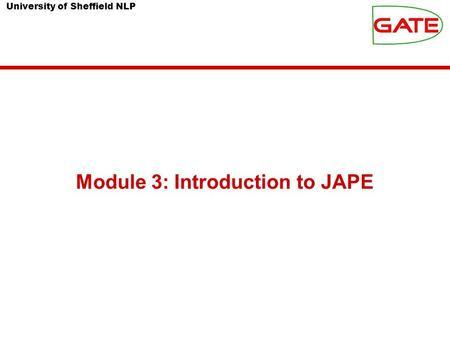 University of Sheffield NLP Module 3: Introduction to JAPE.