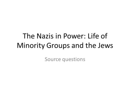 The Nazis in Power: Life of Minority Groups and the Jews