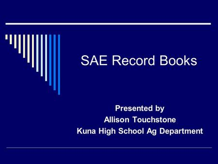 SAE Record Books Presented by Allison Touchstone Kuna High School Ag Department.