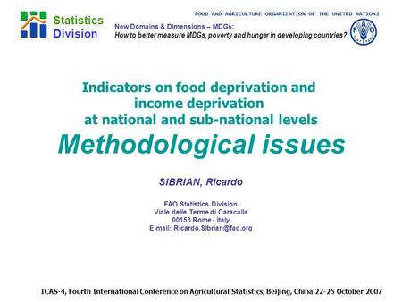 FOOD AND AGRICULTURE ORGANIZATION OF THE UNITED NATIONS Statistics Division ICAS-4, Fourth International Conference on Agricultural Statistics, Beijing,