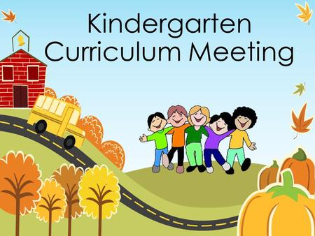 Kindergarten Curriculum Meeting. Homework Packets sent home on Mondays & Due on Fridays **This homework is designed to be done each night for 15-20 min.