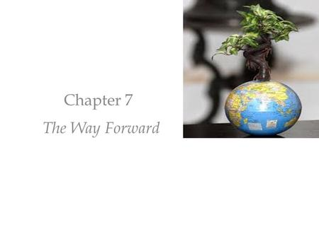 Chapter 7 The Way Forward. Our culture is not an outcome of a couple of decades or centuries, it is a phenomenon spanning yugas. It has been relayed from.