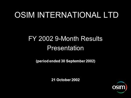 OSIM INTERNATIONAL LTD FY 2002 9-Month Results Presentation (period ended 30 September 2002) 21 October 2002.