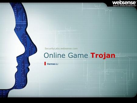 Online Game Trojan SecurityLabs.websense.com Hermes Li.
