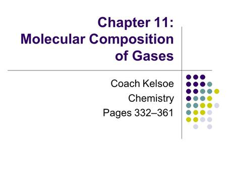 Chapter 11: Molecular Composition of Gases Coach Kelsoe Chemistry Pages 332–361.